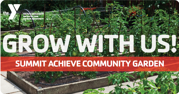 Growing as a Community! Register Now for Your Plot in the Summit Achieve Community Garden